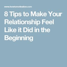 8 Tips to Make Your Relationship Feel Like it Did in the Beginning