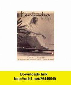 Kasturba A Life (9780140299717) Arun Gandhi , ISBN-10: 0140299718  , ISBN-13: 978-0140299717 ,  , tutorials , pdf , ebook , torrent , downloads , rapidshare , filesonic , hotfile , megaupload , fileserve