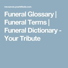 Funeral Glossary | Funeral Terms | Funeral Dictionary - Your Tribute