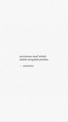 Indonesian- The best apology is changing behavior. Abbe means changing entirely but fixing the side of the gap that must be corrected. Quotes Rindu, Self Quotes, True Quotes, Story Quotes, Daily Quotes, Quotes Lockscreen, Quotes Galau, Simple Quotes, Wonder Quotes