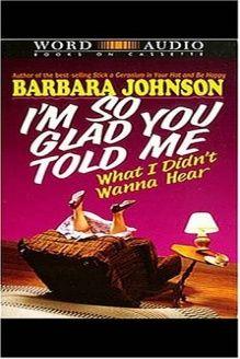 I'm So Glad You Told Me What I Didn't Wanna Hear , 978-0849962189, Barbara Johnson, Thomas Nelson