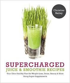 Supercharged Juices and Smoothies | Christine Bailey – Media Nutritionist and Chef