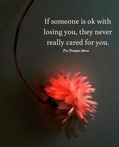 Inspirational Positive Quotes :If someone is ok with losing you they never really cared for you. Now Quotes, Great Quotes, Inspirational Quotes, He Dont Care Quotes, Fall Out Of Love Quotes, Let Her Go Quotes, Dont Fall In Love, Motivational Sayings, Badass Quotes