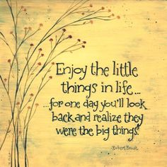 Enjoy the little things in life...