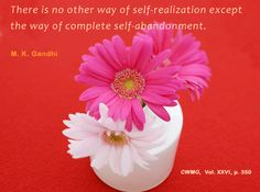 There is no other way of self-realization except the way of complete self-abandonment. - Mahatma Gandhi, CWMG, vol, XXVI, p. 350