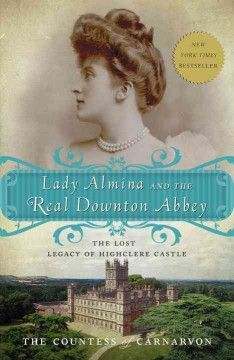 Lady Almina and the Real Downton Abbey The Countess of Carnarvon HighClere Castle Julian Fellowes PBS show Cora Crawley Rothschild Downton Abbey Book, The Real Downton Abbey, Vigan, Pdf Book, The Life, Real Life, Books To Read, My Books, Music Books