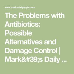 The Problems with Antibiotics: Possible Alternatives and Damage Control | Mark's Daily Apple