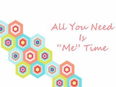 All You Need is Me-Time