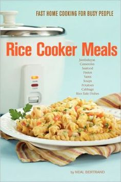 Rice Cooker Meals: Fast Home Cooking for Busy People by Neal Bertrand contains 60 quick and easy meals you can make in a rice cooker, most in 30 minutes or less.