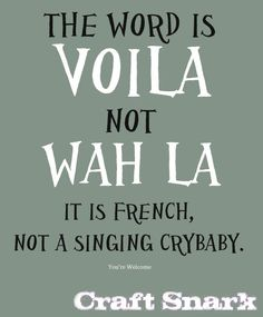 LOL! ... having taken french back in the day it drives me nuts to see Wah-La instead of Voila!