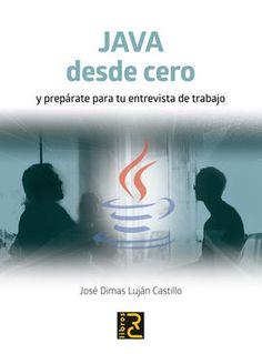 JAVA desde cero y prepárate para tu entrevista de trabajo / José Dimas Luján Castillo .   http://encore.fama.us.es/iii/encore/record/C__Rb2748531?lang=spi