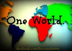 One world quote via www.Facebook.com/BecomeBetter and www.BecomeBetter.tv