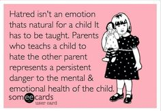 Parental alienation...not just frowned upon by the court but just an all round shithouse thing to do to your child.