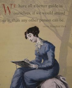 We have all a better guide in ourselves, if we would attend to it, than any other person can be. -- Jane Austen