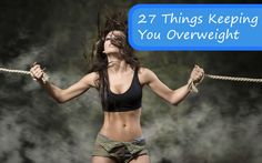 27 Things That Are Keeping You Overweight
