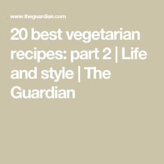 20 best vegetarian recipes: part 2 | Life and style | The Guardian