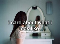 I care about what I look like. But i don't mean to be conceded.