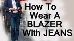 How To Wear A Blazer Jacket With Jeans | Matching Mens Blazers With Deni...