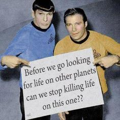 Before we go looking for life on other planets can we stop killing life on this one?!