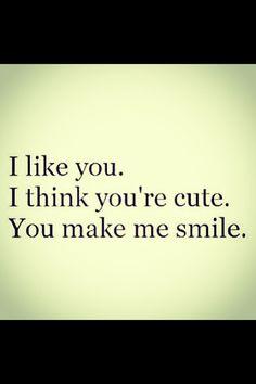 """02/27/13 """"I like you. I think you're cute. You make me smile."""""""