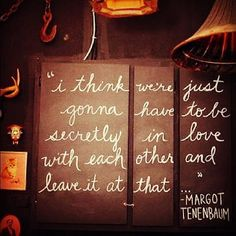 I think we're just going to have to be secretly in love with each other and leave it at that. - Margot Tenenbaum, The Royal Tenenbaums Angst Quotes, Me Quotes, Quotable Quotes, Random Quotes, Wall Quotes, Happy Quotes, Wes Anderson, Anderson Movies, Do It Yourself Home