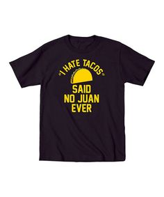Loving this Black 'I Hate Tacos Said No Juan Ever' Tee - Toddler & Kids on #zulily! #zulilyfinds