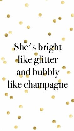 ~She's bright like glitter and bubbly like champagne~.~She's bright like glitter and bubbly like champagne~. Great Quotes, Quotes To Live By, Inspirational Quotes, Fun Qoutes, The Words, Nouvel An, Beautiful Words, Beautiful Soul, Favorite Quotes
