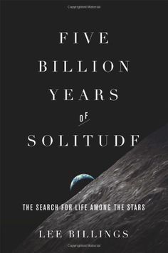 Five Billion Years of Solitude: The Search for Life Among the Stars by Lee Billings #Books #Astronomy #Exoplanets