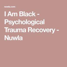 I Am Black - Psychological Trauma Recovery - Nuwla