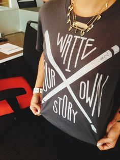 DO it. Wear the shirt. Write the story.