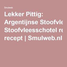Lekker Pittig: Argentijnse Stoofvleesschotel recept | Smulweb.nl