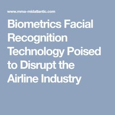 Biometrics Facial Recognition Technology Poised to Disrupt the Airline Industry
