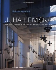 Juha Leiviskä : and the Continuity of Finnish Modern Architecture by Malcolm Quantrill