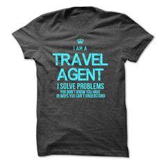 I Am A Travel Agent I Solve Problems T Shirt