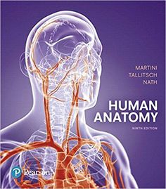 Human Anatomy, 9th Edition ( by Frederic H. Martini, Robert B. Tallitsch & Judi L. Nath ISBN-10: 013432076X ISBN-13: 978-0134320762
