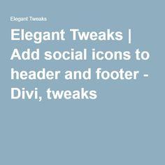 Elegant Tweaks | Add social icons to header and footer - Divi, tweaks