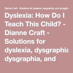 Dyslexia: How Do I Teach This Child? - Dianne Craft - Solutions for dyslexia, dysgraphia, and struggling learners