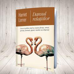 Dansul relațiilor  Cum să vorbim când ne simțim furioși, răniți, speriați, frustrați, jigniți, înșelați sau disperați Autor Harriet Lerner