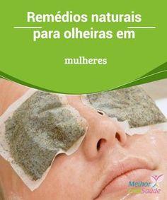 Remédios naturais para olheiras em #mulheres Além de evidenciar um aspecto #cansado e doentio, as #olheiras podem ser um sinal de #desequilíbrio do corpo. Explicaremos aqui suas causas, seus tipos...