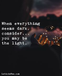 When everything seems dark… – Bits Of Wisdom Inspirational School Quotes, Meaningful Quotes, Motivational Quotes, Inspiring Quotes, Hope Quotes, Attitude Quotes, Quotes To Live By, Truth Quotes, Quotable Quotes