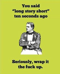 Haha I hate long stories especially when I have figured out the end 10 mins ago