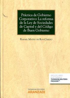 Práctica de gobierno corporativo : la reforma de la Ley de Sociedades de Capital y del Código de Buen Gobierno / Rafael Mateu de Ros Cerezo. - 2015
