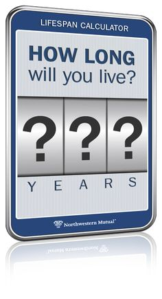 How long can you expect to live? Try Northwestern Mutual's LifeSpan Calculator.