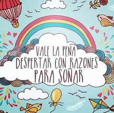 〽️Vale la pena despertar con razones para soñar... Positive Mind, Positive Thoughts, I Gotta Feeling, Cute Phrases, Life Words, Favorite Words, Spanish Quotes, Beauty Quotes, Good Thoughts