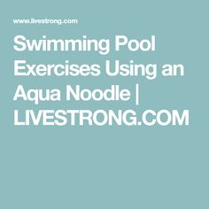 Swimming Pool Exercises Using an Aqua Noodle | LIVESTRONG.COM