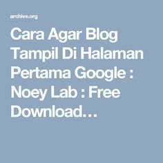 Cara Agar Blog Tampil Di Halaman Pertama Google : Noey Lab : Free Download…