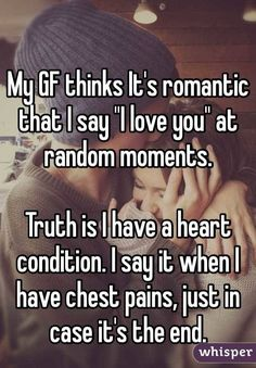 """Someone from posted a whisper, which reads """"My GF thinks It's romantic that I say """"I love you"""" at random moments. Truth is I have a heart condition. I say it when I have chest pains, just in case it's the end. Sad Love Stories, Touching Stories, Sweet Stories, Cute Stories, Cute Couple Stories, Romantic Love Stories, Creepy Stories, Beautiful Stories, Cute Relationships"""
