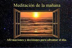 MEDITACION DE LA MAÑANA - Afirmaciones y decretos para afrontar el día.
