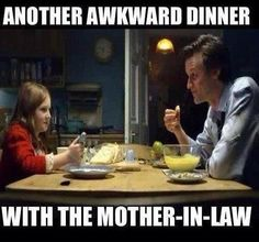 Awkward dinner with the mother-in-law