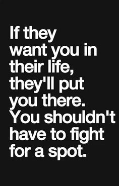 I'm not fighting for anyone anymore. You never had to fight for me.